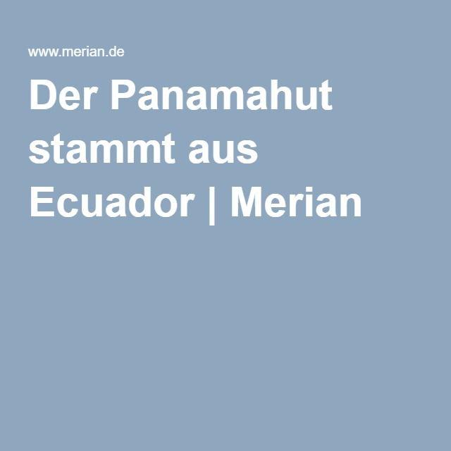 Der Panamahut stammt aus Ecuador | Merian