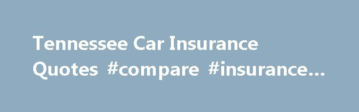 Tennessee Car Insurance Quotes #compare #insurance #rates http://insurances.remmont.com/tennessee-car-insurance-quotes-compare-insurance-rates/  #free auto insurance quote # Tennessee Car Insurance Quotes In order to get accurate Tennessee car insurance quotes, there are several important pieces of information to have on hand. These notes need to be gathered and verified before contacting any potential insurers. Excluding pertinent details could result in getting inaccurate quotes…