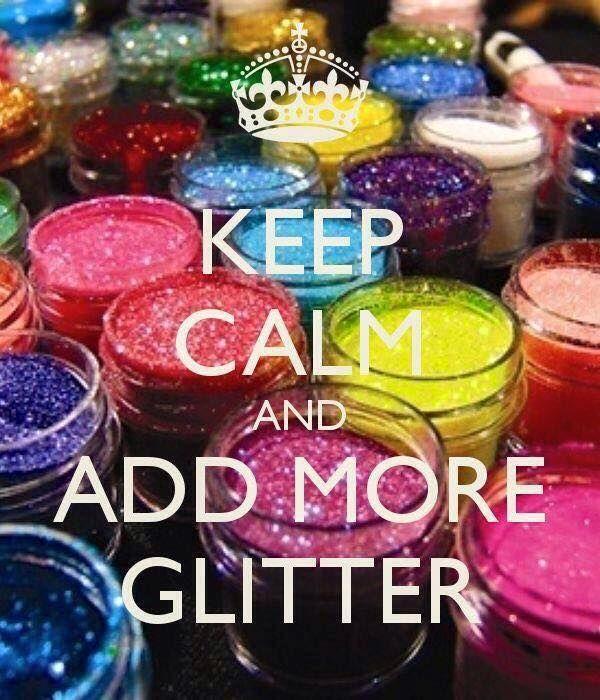 Keep Calm   Add More Glitter