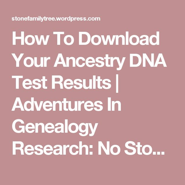 How To Download Your Ancestry DNA Test Results | Adventures In Genealogy Research: No Stone Unturned/The Wright Stuff
