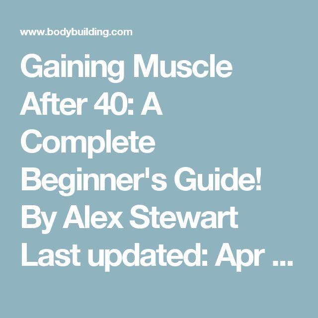 Gaining Muscle After 40: A Complete Beginner's Guide!  By Alex Stewart Last updated: Apr 06, 2015 Is it possible for me to regain the body I once had and put on some muscle at my age? You can, but you will have to take a different approach. Here's a complete training program for a better over-40 physique. Learn more. So you have hit the big 4-0 and your life is starting to take shape, but your body is starting to suffer. The youth you once had is now starting to dwindle. You ask yourself…