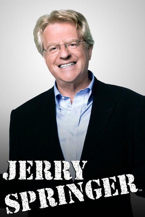 Jerry Springer show. Started watching this in late 90s.