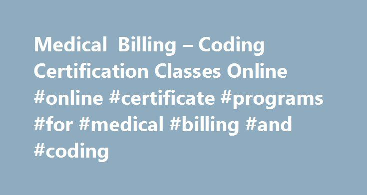 Medical Billing – Coding Certification Classes Online #online #certificate #programs #for #medical #billing #and #coding http://north-dakota.remmont.com/medical-billing-coding-certification-classes-online-online-certificate-programs-for-medical-billing-and-coding/  # Medical Billing and Coding Undergraduate Certificate The healthcare industry depends on skilled, qualified medical insurance biller and coders to accurately record, register and track patient accounts. Recently, the United…