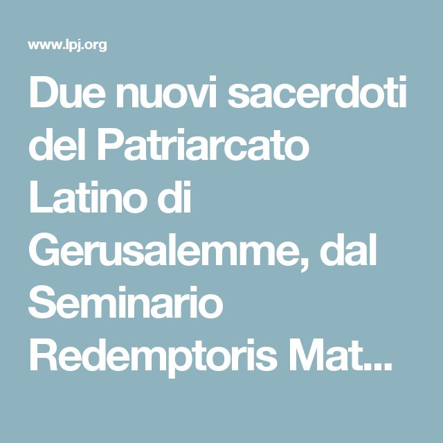 Due nuovi sacerdoti del Patriarcato Latino di Gerusalemme, dal Seminario Redemptoris Mater di Galilea