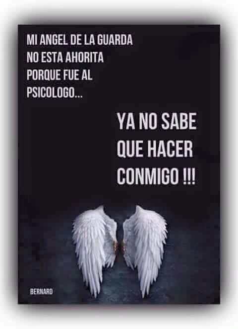 〽️ Mi ángel de la guarda no está ahorita porque fue al psicólogo.... Ya no sabe qué hacer conmigo !!!