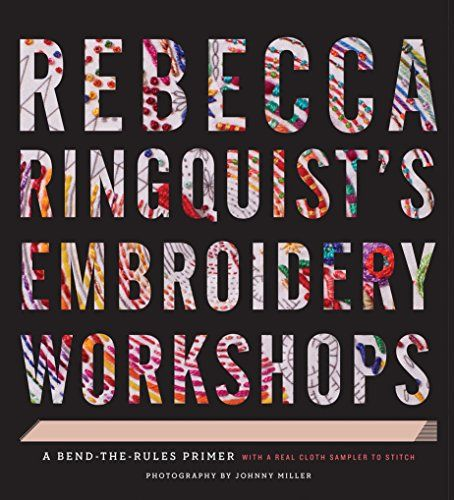 Rebecca Ringquist's Embroidery Workshops: A Bend-the-Rules Primer by Rebecca Ringquist http://www.amazon.com/dp/1617691410/ref=cm_sw_r_pi_dp_7JCIub109G206