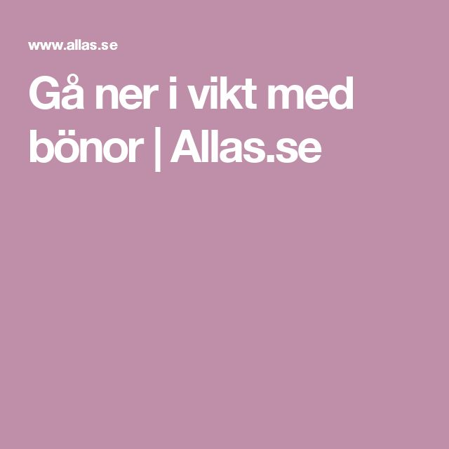 Gå ner i vikt med bönor   Allas.se