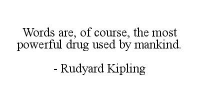 Words are of course the most powerful drug used by mankind. - Rudyard Kipling