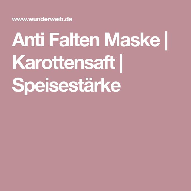 Anti Falten Maske | Karottensaft | Speisestärke