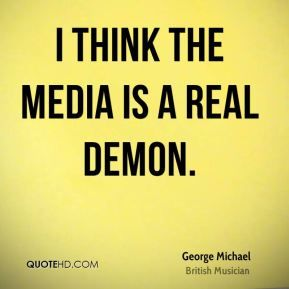 More George Michael Quotes on www.quotehd.com - #quotes #demon #media #real #think