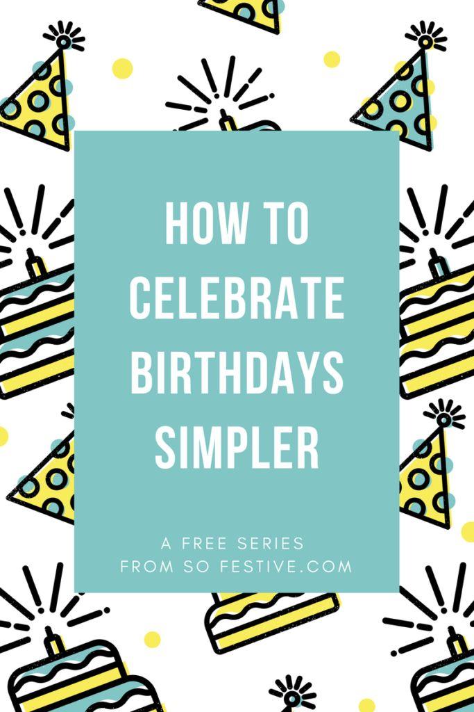 How to Celebrate Birthdays Simpler- A Free Series from SoFestive.com