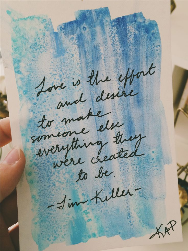 Love is the effort and the desire to make someone else everything they were created to be [tim keller]