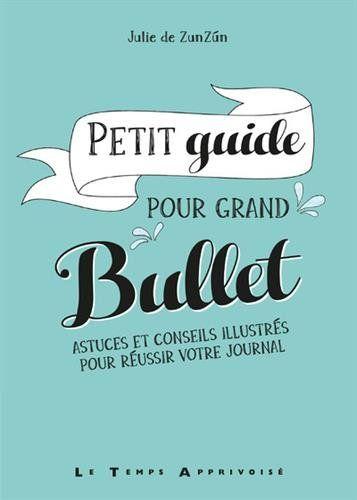 Petit guide pour grand bullet - Astuces et conseils illustrés pour réussir votre journal - Julie Zunzun