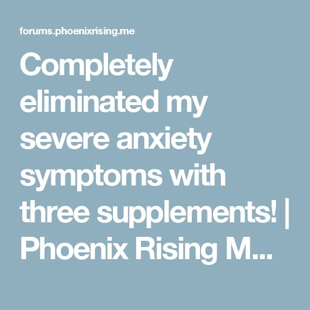 Completely eliminated my severe anxiety symptoms with three supplements! | Phoenix Rising ME / CFS Forums