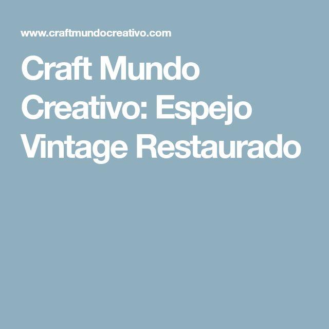 Craft Mundo Creativo: Espejo Vintage Restaurado