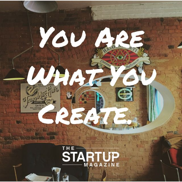 You are what you create!  #TSMSmart #cahse #vision#startupmag #startup #entrepreneur #business #motivation #motivationalquotes #working #biz #photooftheday #photo #quotes #startupmagazine #inspiration #quote #inspirationalquote #justdoit #powerthroughthedailygrind #chasethevision #money #bedifferent #work #whydoyouwork #create #becreative