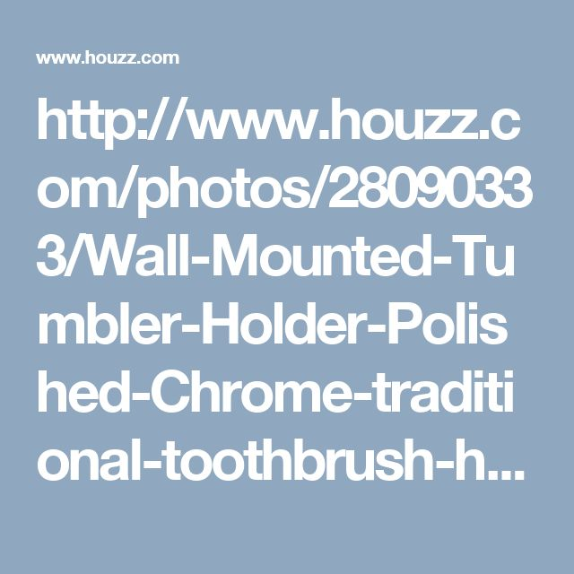 http://www.houzz.com/photos/28090333/Wall-Mounted-Tumbler-Holder-Polished-Chrome-traditional-toothbrush-holders