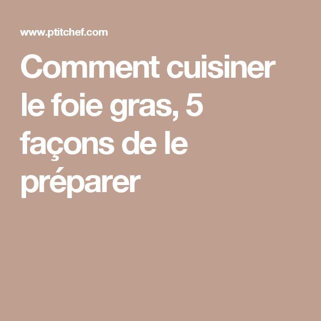 Comment cuisiner le foie gras, 5 façons de le préparer