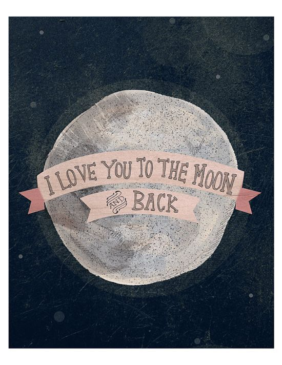 "@Erin B Leah. ""I love you to the moon and back"" - I think of you when I see or hear this. Miss you!"
