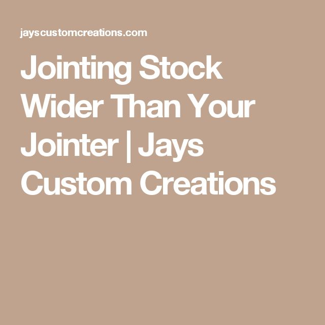 Jointing Stock Wider Than Your Jointer | Jays Custom Creations