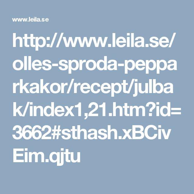 http://www.leila.se/olles-sproda-pepparkakor/recept/julbak/index1,21.htm?id=3662#sthash.xBCivEim.qjtu