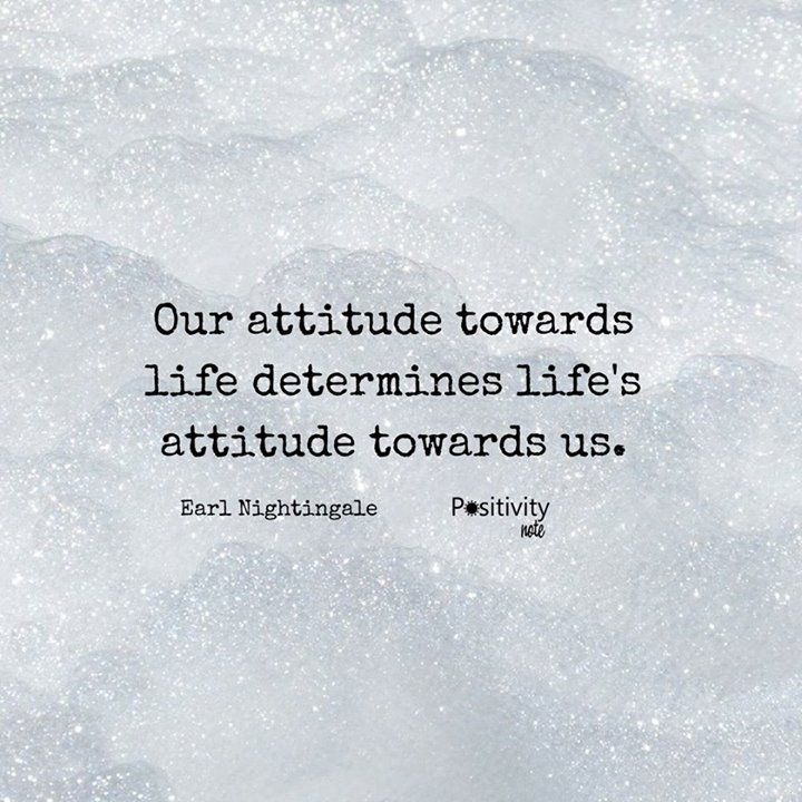 Our attitude towards life determines life's attitude towards us. #EarlNightingale #positivitynote #upliftingyourspirit