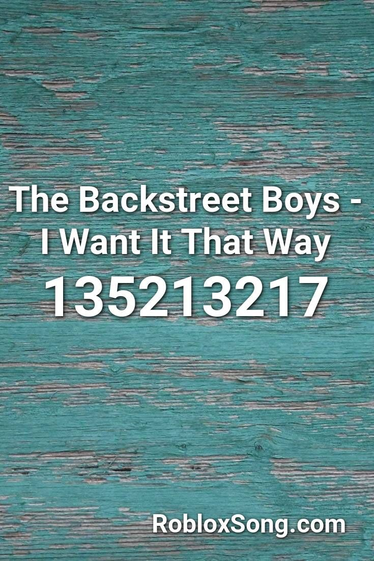 Clean Meme Song Ids For Roblox Free Roblox Robux Card Codes The Backstreet Boys I Want It That Way Roblox Id Roblox Music Codes In 2020 Backstreet Boys Roblox Things I Want
