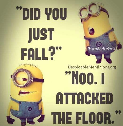 Top 40 Funny Minion Quotes and Pics #minions, citat, funny, haha. ''Did you just fall ? - Noo, I attacked the floor''.