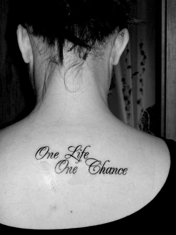 One Life,One Chance Tattoos Pinterest Quotes about