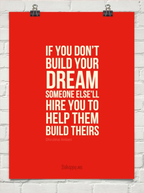 If you don't build your dream someone else'll hire you to help them build theirs by Dhirubhai Ambani #67987