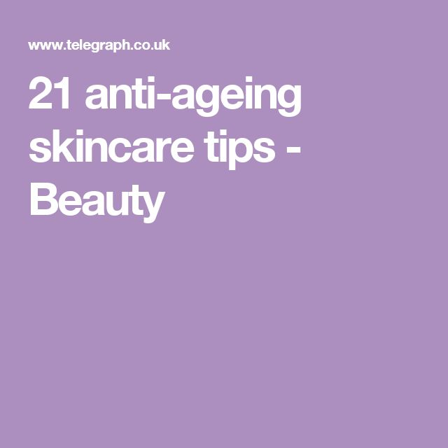 21 anti-ageing skincare tips - Beauty