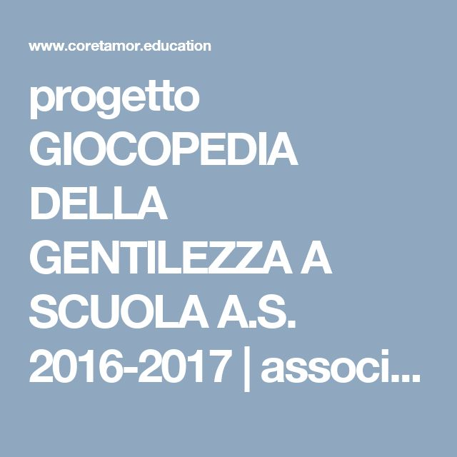 progetto GIOCOPEDIA DELLA GENTILEZZA A SCUOLA A.S. 2016-2017 | associazione Cor et Amor
