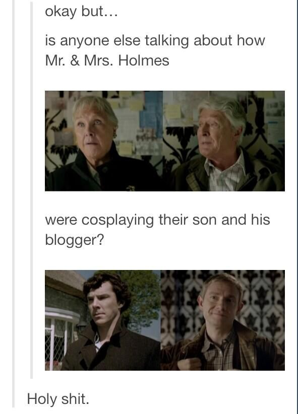 Aw. Sherlock's like his mom and chooses a best friend like his dad. And can we also just take a moment to appreciate Benedict's parents playing Sherlock's parents.