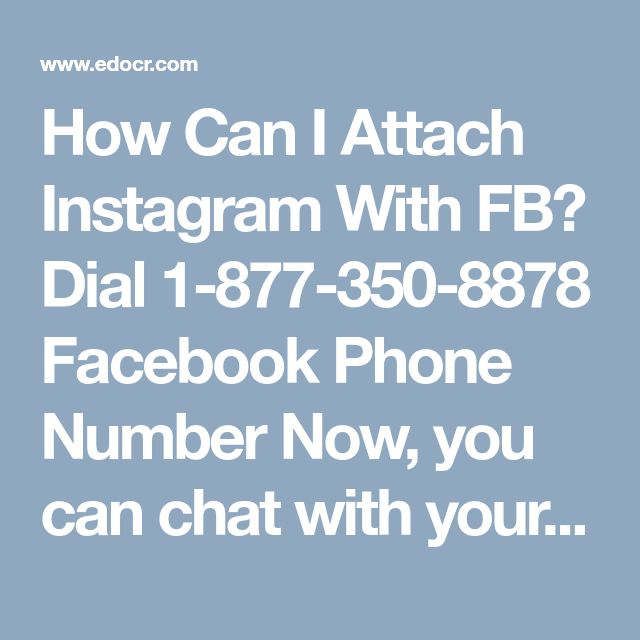 How Can I Attach Instagram With FB? Dial 1-877-350-8878 Facebook Phone Number	Now, you can chat with your Facebook friend without showing online on Facebook. Yes, it is possible. Do you want to know how it is possible? So, fetch our number to call us anytime and anywhere at our toll-free Facebook Phone Number 1-877-350-8878. Here, our experts are available 24/7 to make you comfortable on facebook. For more information: - http://www.mailsupportnumber.com/facebook-technical-support-number.html