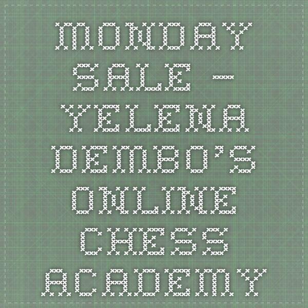 Monday Sale – Yelena Dembo's Online Chess Academy