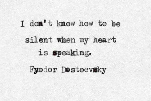 """""""when my heart is speaking"""" -Fyodor Dostoevsky"""