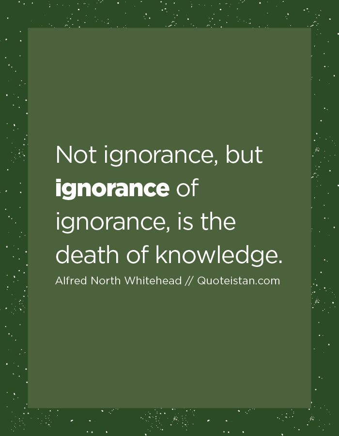 knowledge vs ignorance Your browser is not supported some parts of this page may not work please upgrade your browser for a better experience upgrade browser.