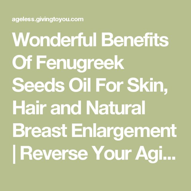 Wonderful Benefits Of Fenugreek Seeds Oil For Skin, Hair and Natural Breast Enlargement | Reverse Your Aging Body and Skin with DIY Beauty Recipes