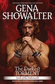 The Darkest Torment    The Darkest Torment  by Gena Showalter  Book: Lords of the Underworld #12  Publisher: Harlequin  Pub Date: May 2016  Genre: Young Adult  Format: ARC  Source: Publisher  Book Links: Goodreads Amazon Book Depository  Driven to his death by the demon of Distrust Baden spent centuries in purgatory. Now he's back but at what cost? Bound to the king of the underworld an even darker force he's unable to withstand the touch of another...and he's quickly devolving into a…