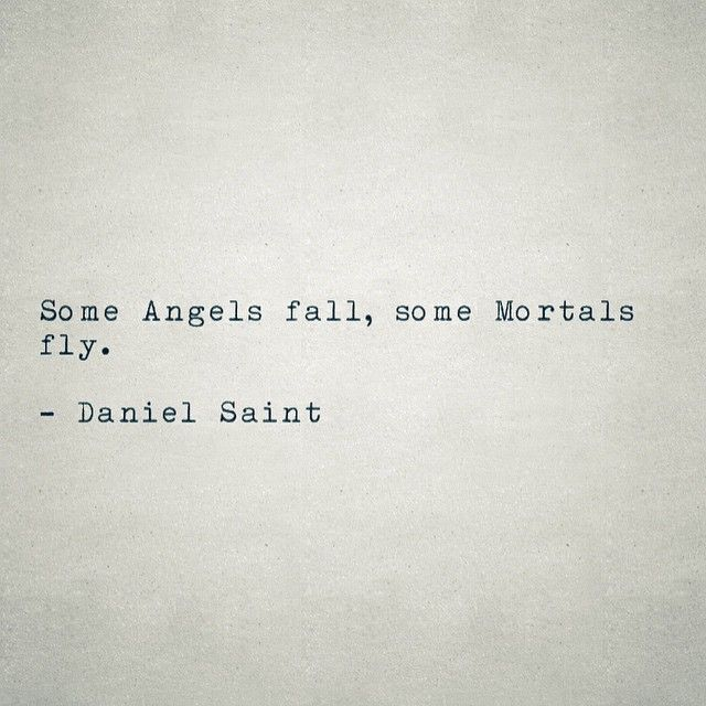 """Some angels fall, some mortals fly."" --Daniel Saint"