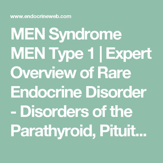 MEN Syndrome MEN Type 1 | Expert Overview of Rare Endocrine Disorder - Disorders of the Parathyroid, Pituitary, and Pancreas