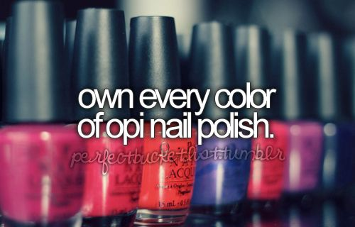 own every color of opi nailpolish :)