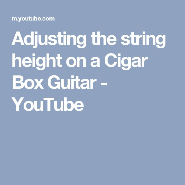 Adjusting the string height on a Cigar Box Guitar - YouTube