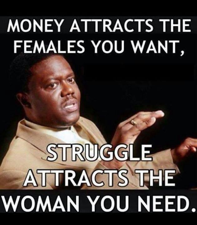 money attracts the woman you want to struggle attracts the ...