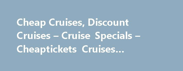 Cheap Cruises, Discount Cruises – Cruise Specials – Cheaptickets Cruises #cheapticket http://entertainment.remmont.com/cheap-cruises-discount-cruises-cruise-specials-cheaptickets-cruises-cheapticket-3/  #cheapticket # Terms Conditions Total cruise prices listed are samples in U.S. dollars of select stateroom category types as indicated and include non-commissionable fares. All…
