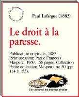 Les classiques des sciences sociales: Paul Lafargue, Le droit à la paresse. Réfutation du droit au travail de 1848. (1883)