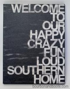 It's a little crazy here.  But we like it.  Welcome to Our Southern Home Canvas.  BourbonandBoots.com