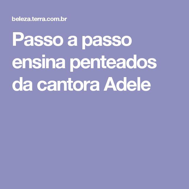 Passo a passo ensina penteados da cantora Adele