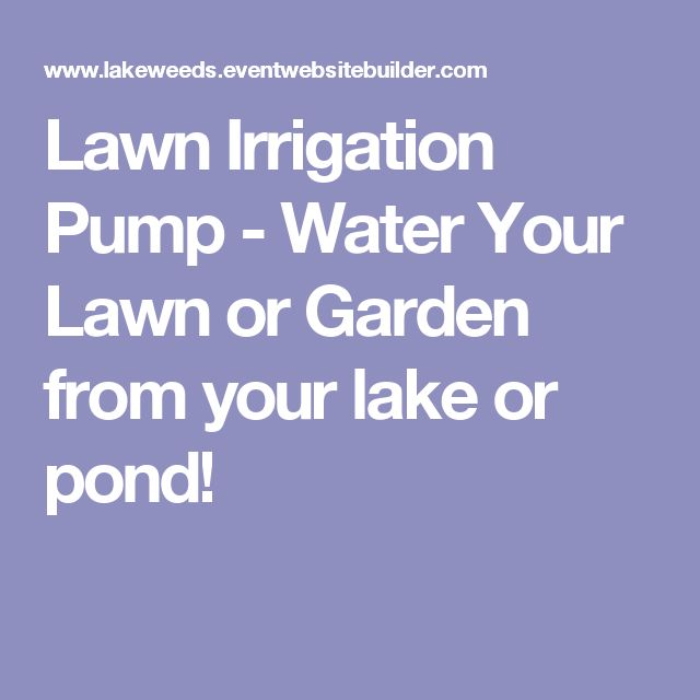 Lawn Irrigation Pump - Water Your Lawn or Garden from your lake or pond!