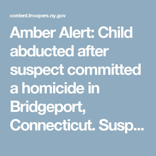 Amber Alert: Child abducted after suspect committed a homicide in Bridgeport, Connecticut. Suspect is believed to be in the New York City area.